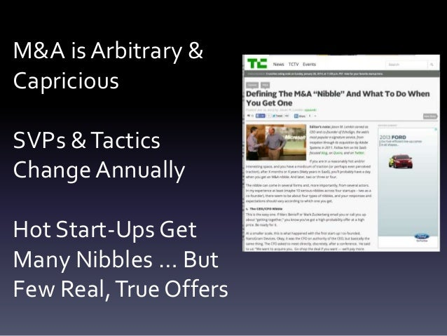 M&A is Arbitrary & Capricious SVPs & Tactics Change Annually Hot Start-Ups Get Many Nibbles … But Few Real, True Offers
