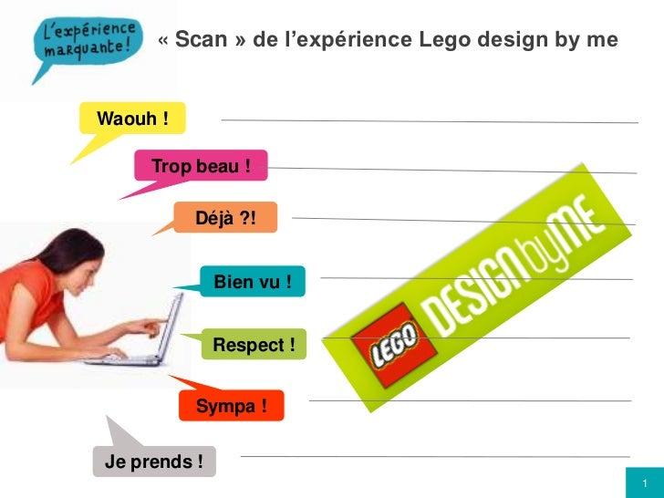 «Scan» de l'expérience Lego design by me<br />Waouh !<br />Trop beau !<br />Déjà ?!<br />Bien vu !<br />Respect !<br />S...
