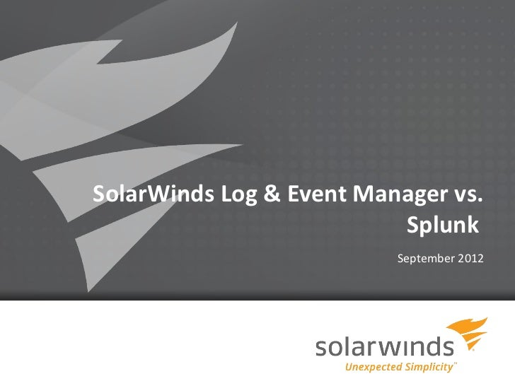 SolarWinds Log & Event Manager vs.                          Splunk                          September 2012              1