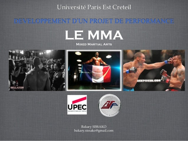 DEVELOPPEMENT D'UN PROJET DE PERFORMANCE Université Paris Est Creteil LE MMAMixed Martial Arts Bakary SISSAKO bakary.sissa...