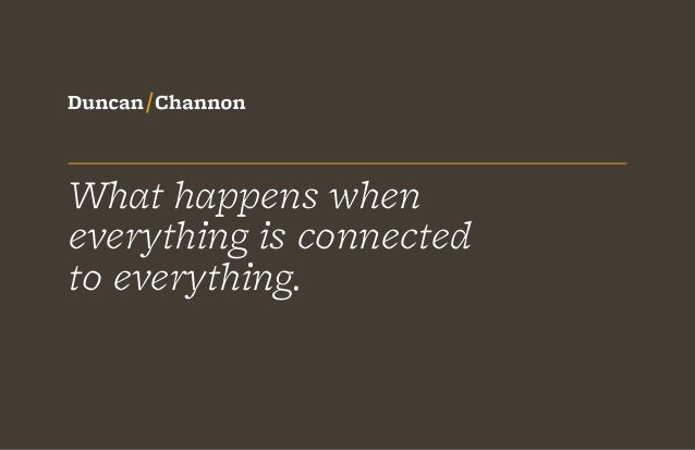 What happens wheneverything is connectedto everything.