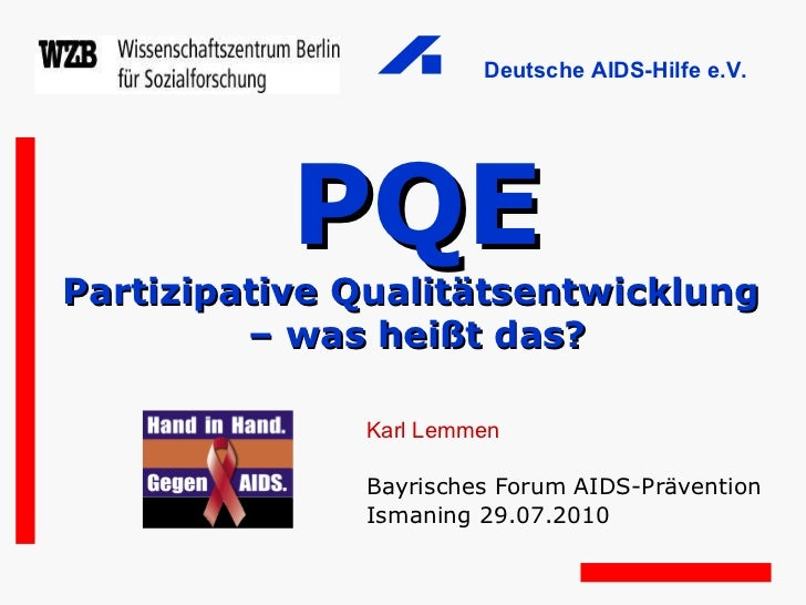 PQE Partizipative Qualitätsentwicklung  – was heißt das? Karl Lemmen Bayrisches Forum AIDS-Prävention Ismaning 29.07.2010