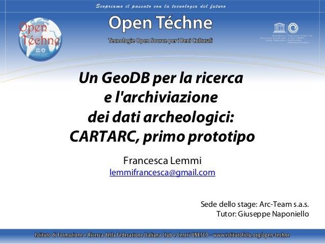 Un GeoDB per la ricerca e l'archiviazione dei dati archeologici: CARTARC, primo prototipo Francesca Lemmi  lemmifrancesca@...