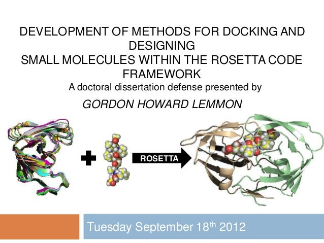 Tuesday September 18th 2012 DEVELOPMENT OF METHODS FOR DOCKING AND DESIGNING SMALL MOLECULES WITHIN THE ROSETTA CODE FRAME...