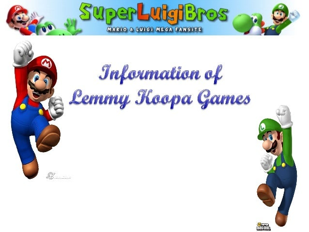 Character fact sheet Name: Lemmy Koopa First Appearance: Super Mario Bros. 3 (1988) Home: Cast le of Koopa Voiced by: Lani...