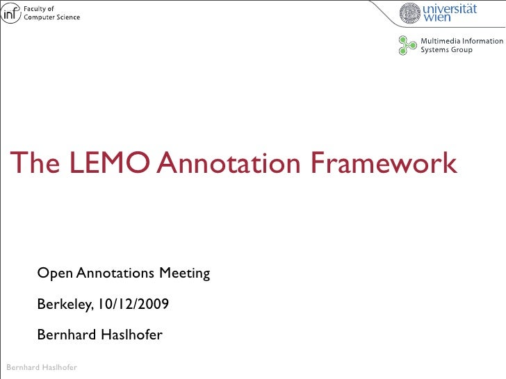 The LEMO Annotation Framework          Open Annotations Meeting        Berkeley, 10/12/2009        Bernhard Haslhofer Bern...