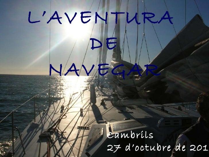 L'AVENTURA  DE NAVEGAR Cambrils 27 d'octubre de 2010