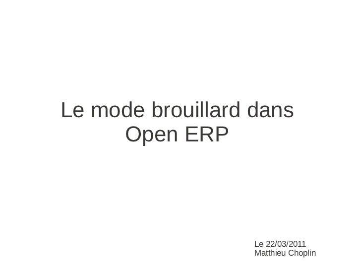 Le mode brouillard dans     Open ERP                   Le 22/03/2011                   Matthieu Choplin