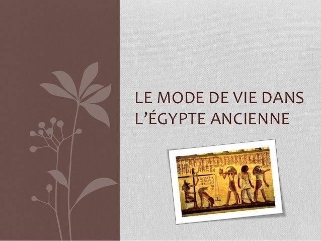 LE MODE DE VIE DANSL'ÉGYPTE ANCIENNE