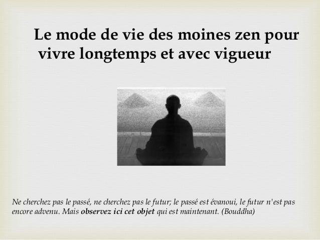 Le mode de vie des moines zen pour vivre longtemps et avec vigueur Ne cherchez pas le passé, ne cherchez pas le futur; le ...