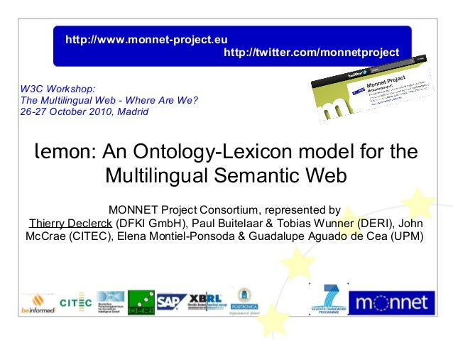 lemon: An Ontology-Lexicon model for the Multilingual Semantic Web MONNET Project Consortium, represented by Thierry Decle...