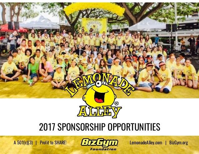 2017 SPONSORSHIP OPPORTUNITIES LemonadeAlley.com | BizGym.orgA 501(c)(3) | Profit to SHARE!