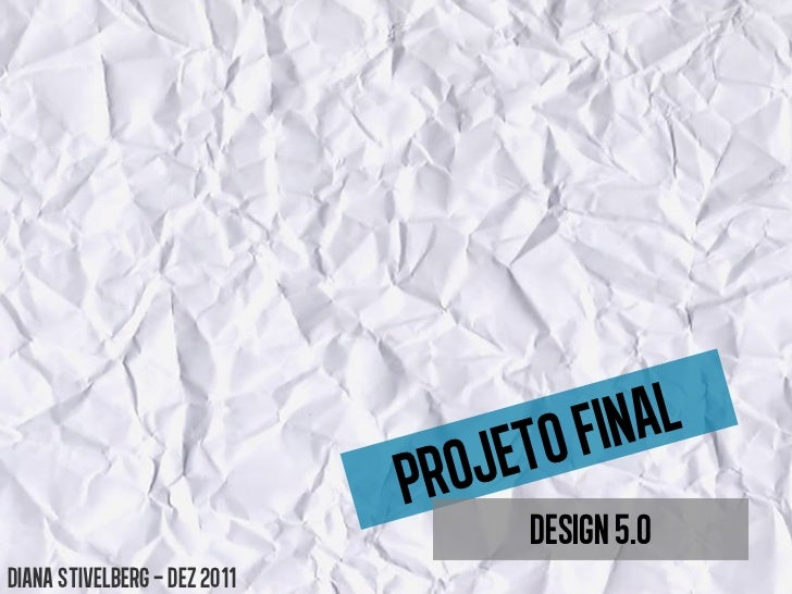 TO FINAL                              PROJE                                    DESIGN 5.0diana stivelberg - dez 2011