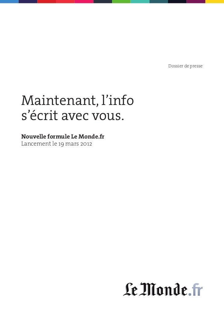 Dossier de presseMaintenant, l'infos'écrit avec vous.Nouvelle formule Le Monde.frLancement le 19 mars 2012