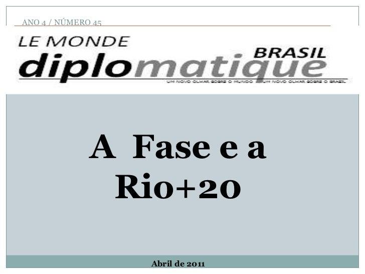 ANO 4 / NÚMERO 45 A  Fase e a Rio+20 Abril de 2011