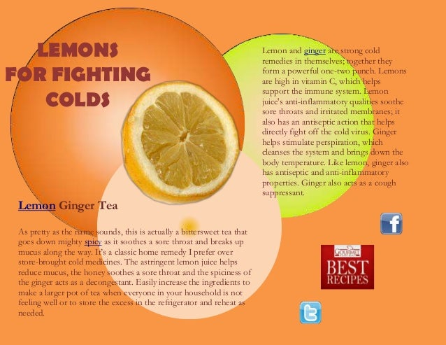 Lemon and ginger are strong coldremedies in themselves; together theyform a powerful one-two punch. Lemonsare high in vita...