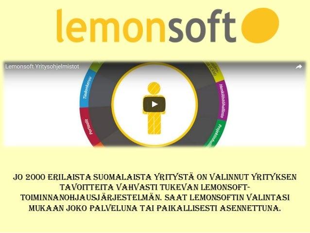 Jo 2000 erilaista suomalaista yritystä on valinnut yrityksen tavoitteita vahvasti tukevan lemonsoft- toiminnanohJausJärJes...