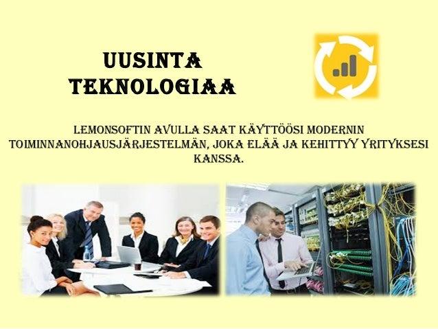 uusinta teknoLogiaa Lemonsoftin aVuLLa saat käYttöösi modernin toiminnanohjausjärjesteLmän, joka eLää ja kehittYY YritYkse...
