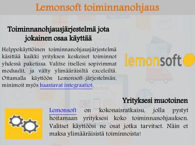 Lemonsoft toiminnanohjaus Toiminnanohjausjärjestelmä jota jokainen osaa käyttää Helppokäyttöinen toiminnanohjausjärjestelm...