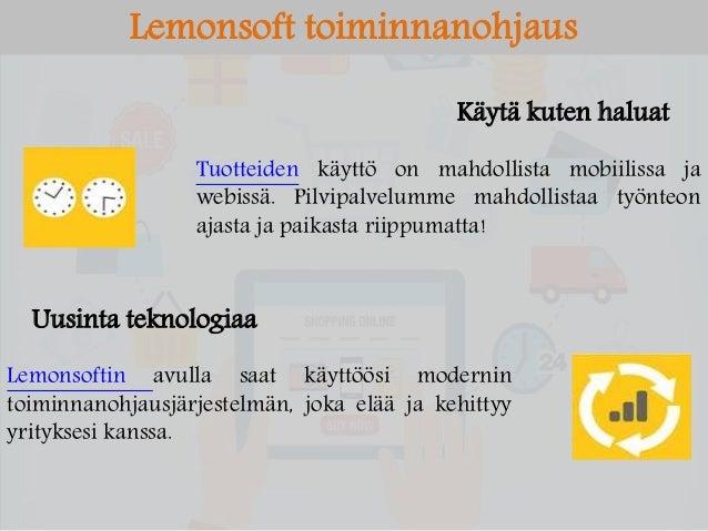 Käytä kuten haluat Lemonsoft toiminnanohjaus Tuotteiden käyttö on mahdollista mobiilissa ja webissä. Pilvipalvelumme mahdo...