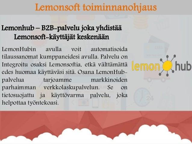 Lemonsoft toiminnanohjaus Lemonhub – B2B-palvelu joka yhdistää Lemonsoft-käyttäjät keskenään LemonHubin avulla voit automa...