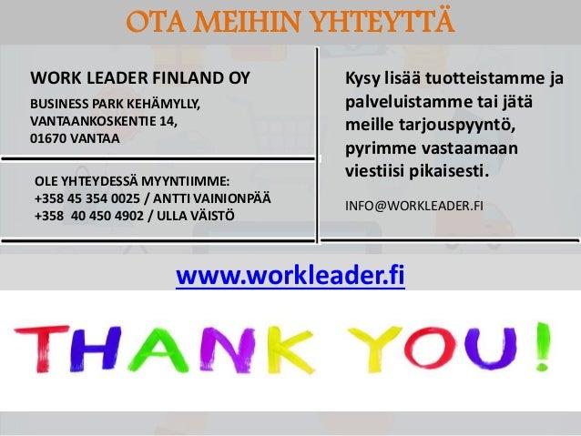 OTA MEIHIN YHTEYTTÄ WORK LEADER FINLAND OY BUSINESS PARK KEHÄMYLLY, VANTAANKOSKENTIE 14, 01670 VANTAA OLE YHTEYDESSÄ MYYNT...