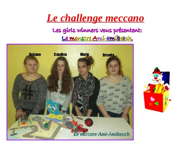 Le challenge meccano Les girls winners vous présentent:Les girls winners vous présentent: LLee mmoonnsstretre AAmmi-i-aamm...