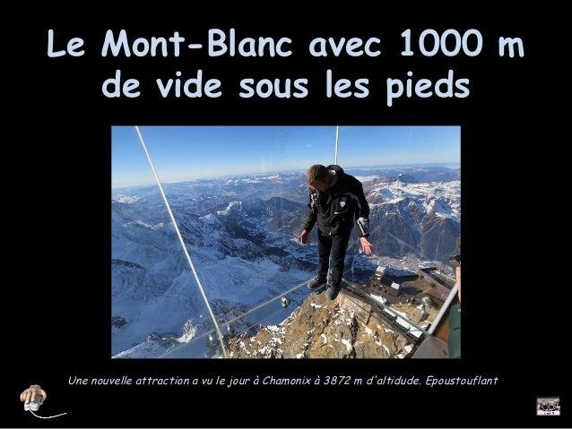 LLee MMoonntt--BBllaanncc aavveecc 11000000 mm  ddee vviiddee ssoouuss lleess ppiieeddss  Une nouvelle attraction a vu le ...