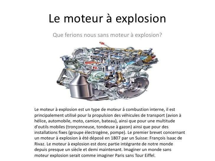 Le moteur à explosion<br />Que ferions nous sans moteur à explosion?<br />Le moteur à explosion est un type de moteur à co...