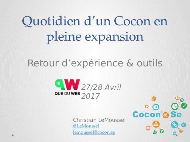 Quotidiend'unCoconen pleineexpansion Retour d'expérience & outils 27/28 Avril 2017 Christian LeMoussel @LeMoussel lem...
