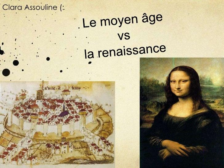 Clara Assouline (: <br />Le moyen âge vs la renaissance<br />