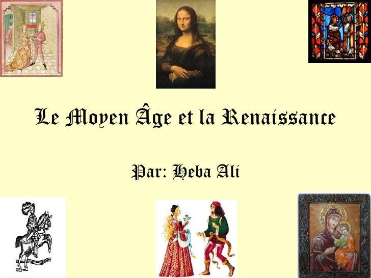 Le MoyenÂge et la Renaissance<br />Par: Heba Ali<br />