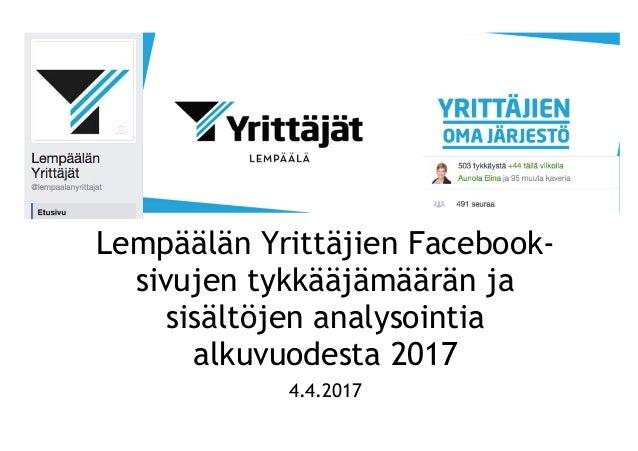 Lempäälän Yrittäjien Facebook- sivujen tykkääjämäärän ja sisältöjen analysointia alkuvuodesta 2017 4.4.2017