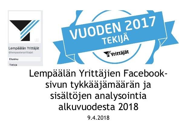 Lempäälän Yrittäjien Facebook- sivun tykkääjämäärän ja sisältöjen analysointia alkuvuodesta 2018 9.4.2018