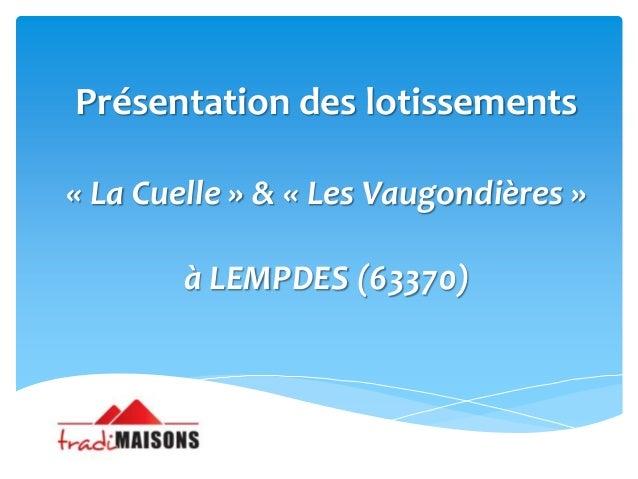 Présentation des lotissements « La Cuelle » & « Les Vaugondières »  à LEMPDES (63370)