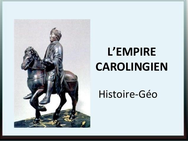 L'EMPIRE CAROLINGIEN Histoire-Géo