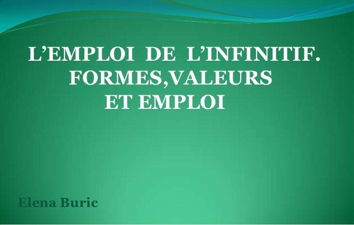 L'EMPLOI  DE  L'INFINITIF.<br />          FORMES,VALEURS<br />                 ET EMPLOI<br />Elena Buric<br />