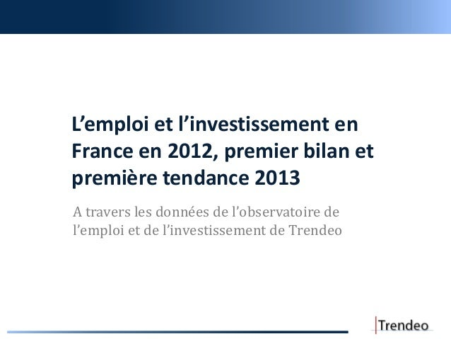 L'emploi et l'investissement enFrance en 2012, premier bilan etpremière tendance 2013A travers les données de l'observatoi...