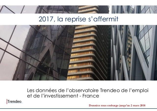 2017, la reprise s'affermit Les données de l'observatoire Trendeo de l'emploi et de l'investissement - France Données sous...