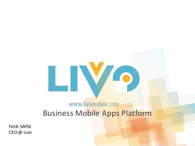 BusinessMobileAppsPlatform Fetih SAYGI CEO@Livo