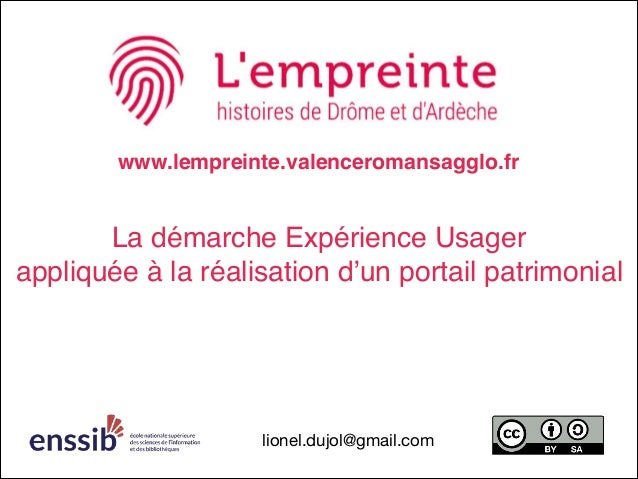 La démarche Expérience Usager appliquée à la réalisation d'un portail patrimonial www.lempreinte.valenceromansagglo.fr lio...