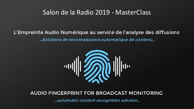 AUDIO FINGERPRINT FOR BROADCAST MONITORING …automatic content recognition solution… L'Empreinte Audio Numérique au service...