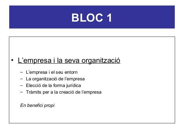 BLOC 1  • L'empresa i la seva organització – – – –  L'empresa i el seu entorn La organització de l'empresa Elecció de la f...