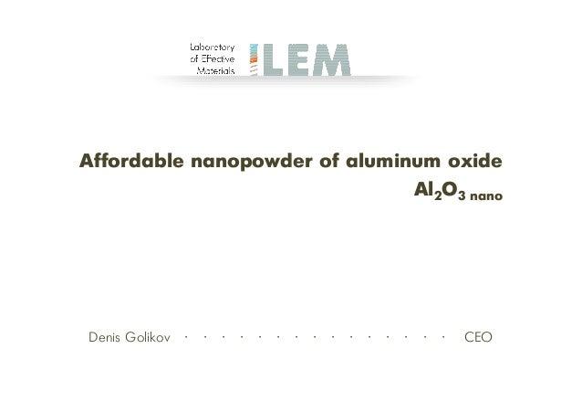 Affordable nanopowderDenis Golikov ∙ ∙ ∙ ∙ ∙ ∙nanopowder of aluminum oxide∙ ∙ ∙ ∙ ∙ ∙ ∙ ∙ ∙ CEOAl2O3 nano