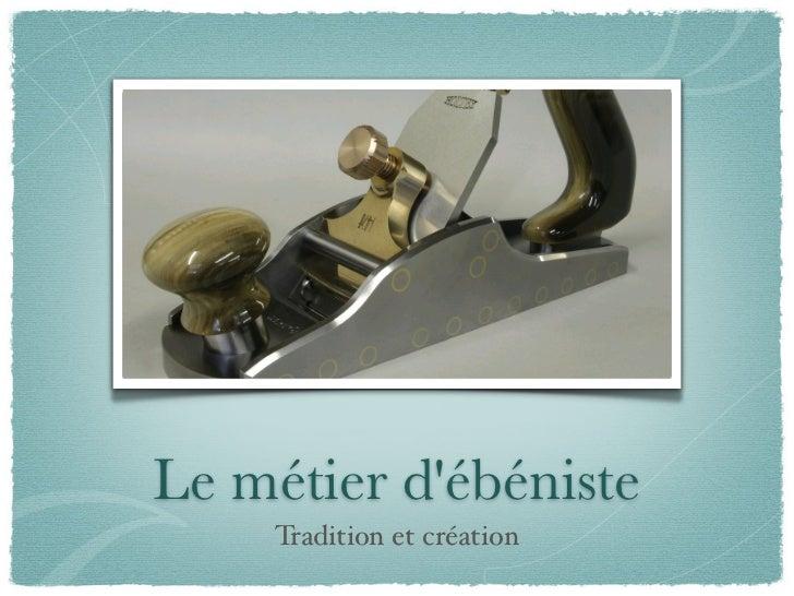 Le métier débéniste    Tradition et création
