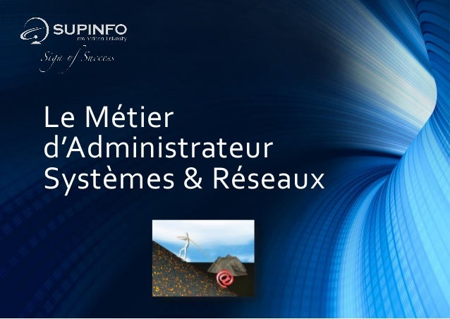 Le Métierd'AdministrateurSystèmes & Réseaux