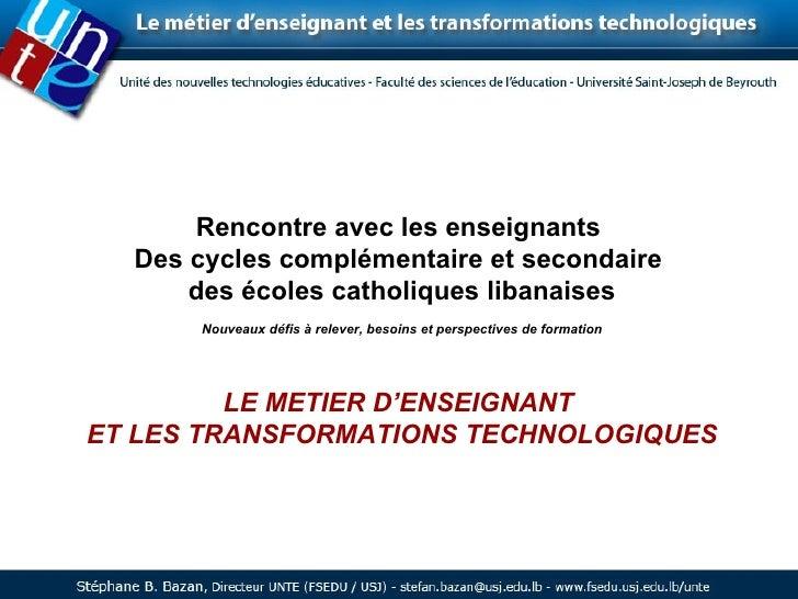 Rencontre avec les enseignants  Des cycles complémentaire et secondaire  des écoles catholiques libanaises Nouveaux défis ...