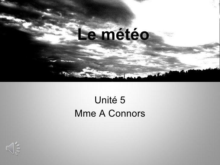 Le météo Unité 5 Mme A Connors