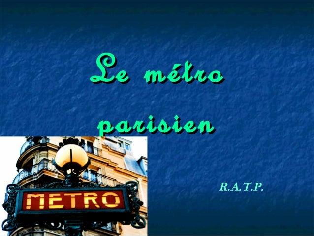 Le métroLe métro parisienparisien R.A.T.P.