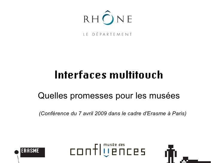 Interfaces multitouch Quelles promesses pour les musées (Conférence du 7 avril 2009 dans le cadre d'Erasme à Paris)